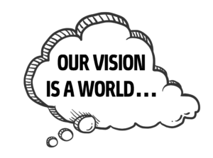 OUR VISION IS A WORLD